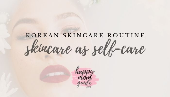 Korean Skincare Routine - skincare as self-care