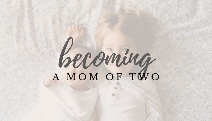 Becoming a Mom of two - Going from One to Two Kids - Reflections & Advice