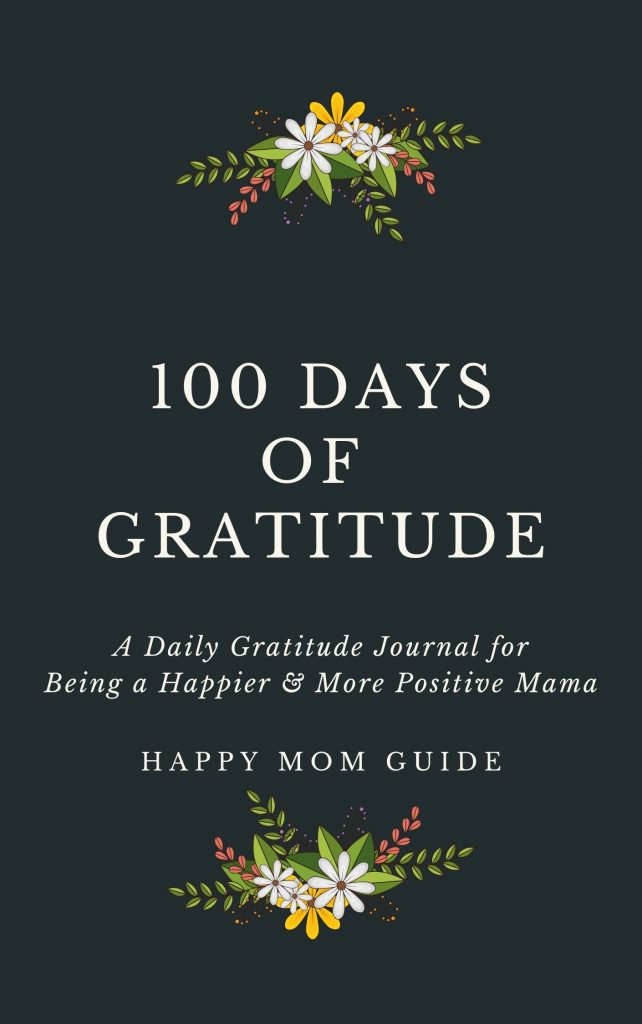 100 Days of Gratitude Journal for Being a Happier Mom HAPPY MOM GUIDE